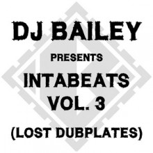 DJ Bailey Presents | Intabeats Vol. 3 | The Lost Dubplates